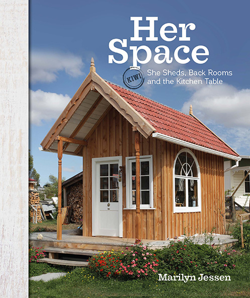 Her Space: Kiwi She Sheds, Back Rooms and the Kitchen Table by Marilyn Jessen